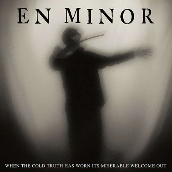 CD EN MINOR - WHEN THE COLD TRUTH HAS WORN ITS MISERABLE WELCOME OUT