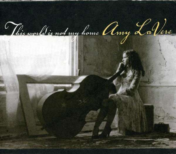 CD LAVERE, AMY - THIS WORLD IS NOT MY HOME