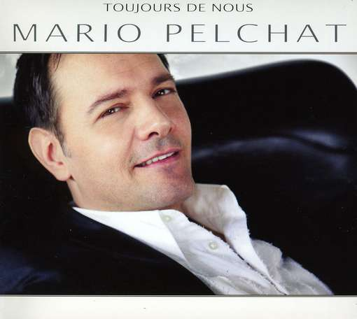 CD PELCHAT, MARIO - TOUJOURS DE NOUS