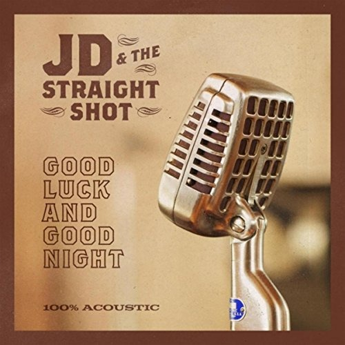 CD JD & THE STRAIGHT SHOT - GOOD LUCK AND GOOD NIGHT