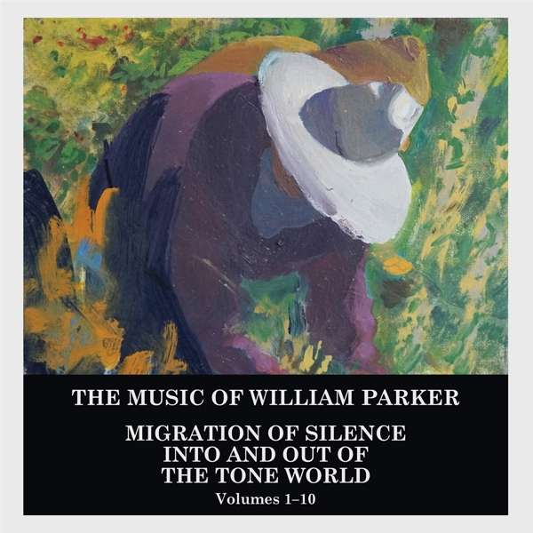 CD PARKER, WILLIAM - MIGRATION OF SILENCE INTO AND OUT OF THE TONE WORLD (VOL.1-10)