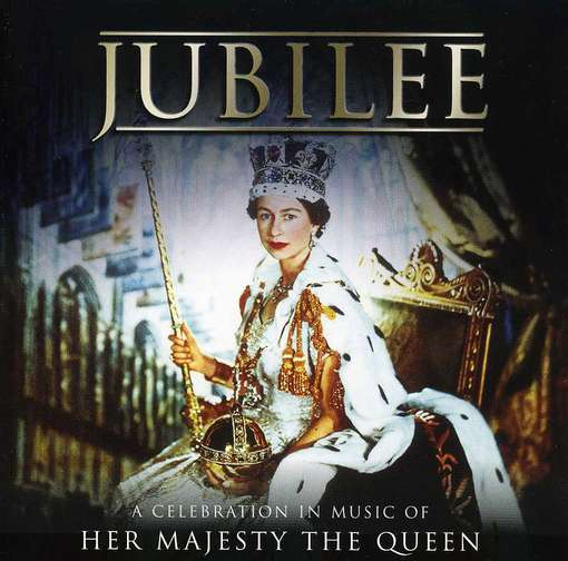 CD V/A - JUBILEE - CELEBRATION IN MUSIC OF HER MAJESTY
