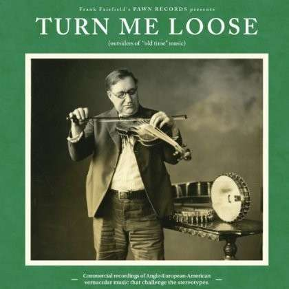 """CD V/A - TURN ME LOOSE: OUTSIDERS OF """"OLD TIME"""" MUSIC"""