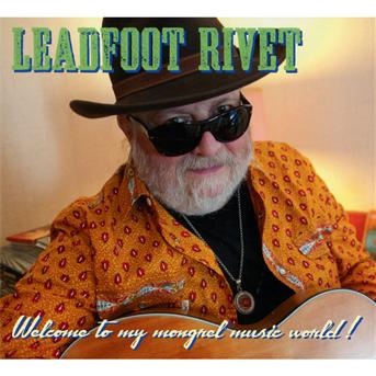 CD LEADFOOT RIVET - WELCOME TO MY MONGREL MUSIC WORLD