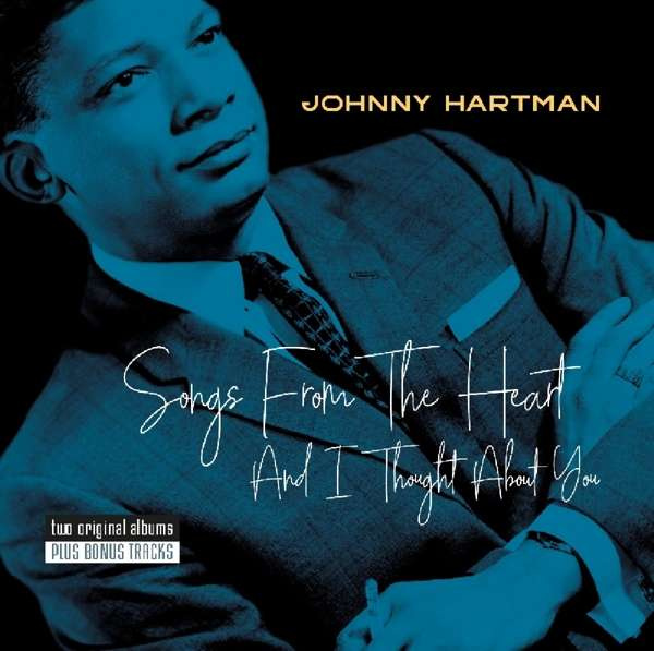 CD HARTMAN, JOHNNY - SONGS FROM THE HEART/AND I THOUGHT ABOUT YOU