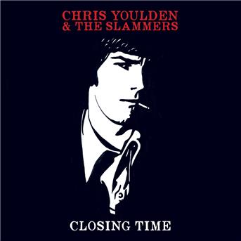 CD YOULDEN, CHRIS & THE SLAM - CLOSING TIME
