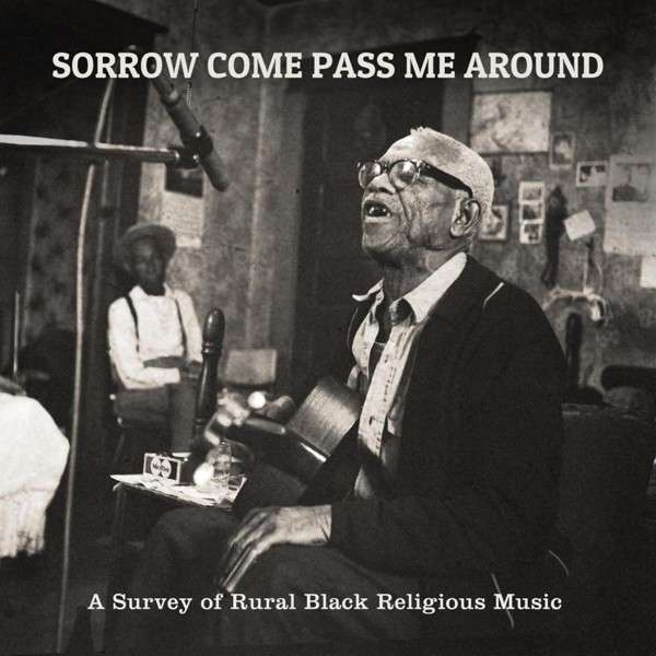 CD V/A - SORROW COME PASS ME AROUND: A SURVEY OF RURAL RELIGIOUS BLACK MUSIC