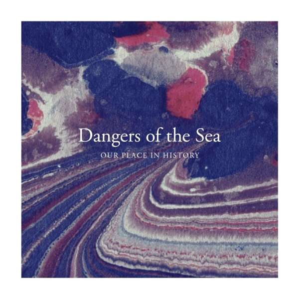 Vinyl DANGERS OF THE SEA - OUR PLACE IN HISTORY