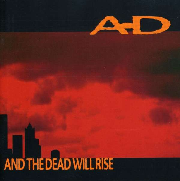 CD A.D. - AND THE DEAD WILL RISE