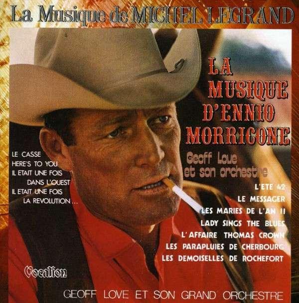 CD LOVE, GEOFF - MUSIC OF MICHEL LEGRAND / THE MUSIC OF ENNIO MORRICONE