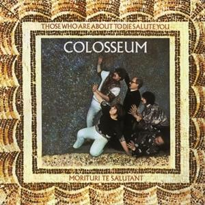 CD COLOSSEUM - THOSE WHO ARE ABOUT TO DIE SALUTE YOU
