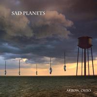 CD SAD PLANETS - AKRON, OHIO