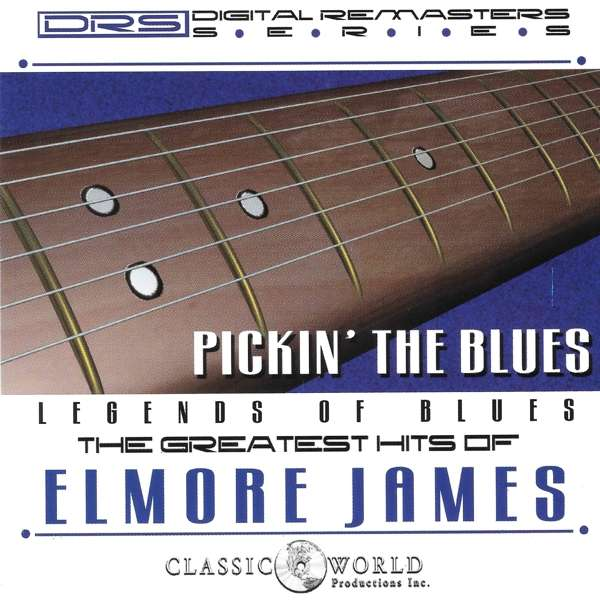 CD JAMES, ELMORE - PICKIN' THE BLUES: GREATEST HITS OF ELMORE JAMES