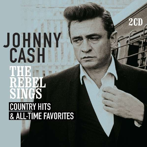 CD CASH, JOHNNY - REBEL SINGS - COUNTRY HITS & ALL-TIME FAVOURITES