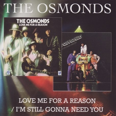 CD OSMONDS - LOVE ME FOR A REASON/I'M STILL GONNA NEED YOU
