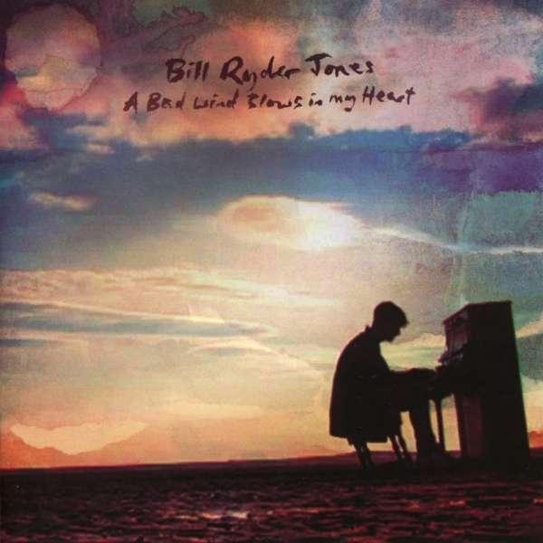 CD RYDER-JONES, BILL - BAD WIND BLOWS IN MY HEART