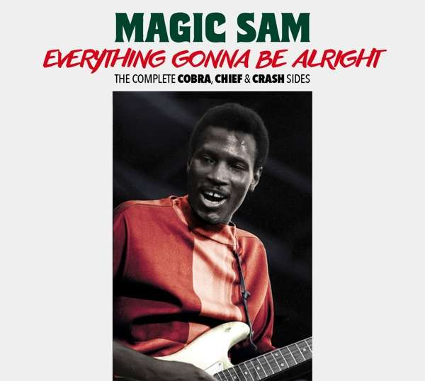 CD MAGIC SAM - EVERYTHING GONNA BE ALRIGHT - THE COMPLETE COBRA, CHIEF & CRASH SIDES