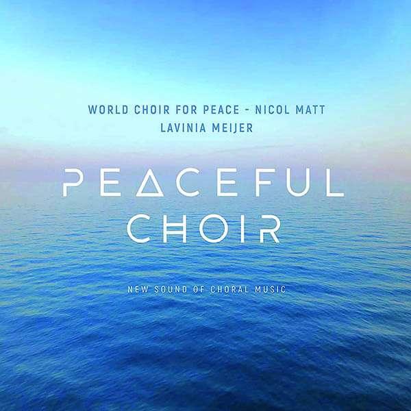 CD Meijer, Lavinia & World Choir - Peaceful Choir - New Sound of Choral Music