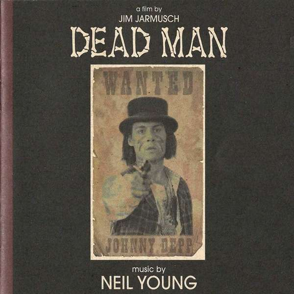 CD OST / YOUNG, NEIL - DEAD MAN A FILM BY JIM JARMUSCH (MUSIC FROM AND INSPIRED BY THE MOTION PICTURE)