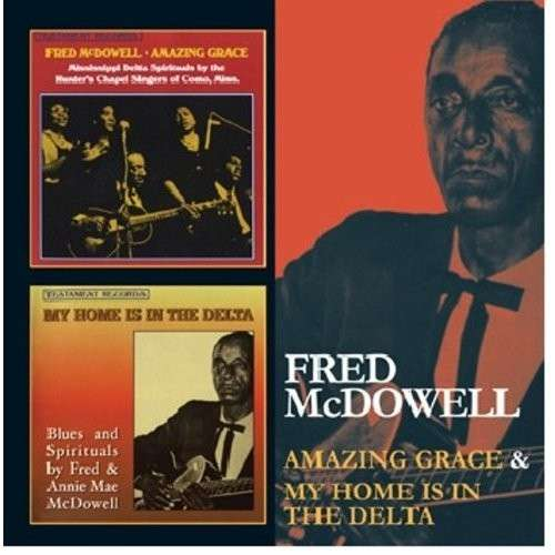 CD MCDOWELL, FRED - AMAZING GRACE/MY HOME IS IN THE DELTA