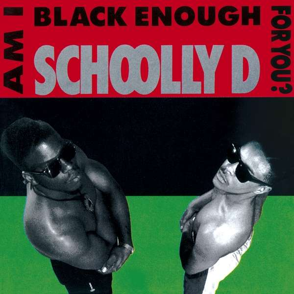 CD SCHOOLLY-D - AM I BLACK ENOUGH FOR YOU?
