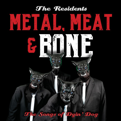 CD RESIDENTS - METAL, MEAT & BONE: THE SONGS OF DYIN' DOG