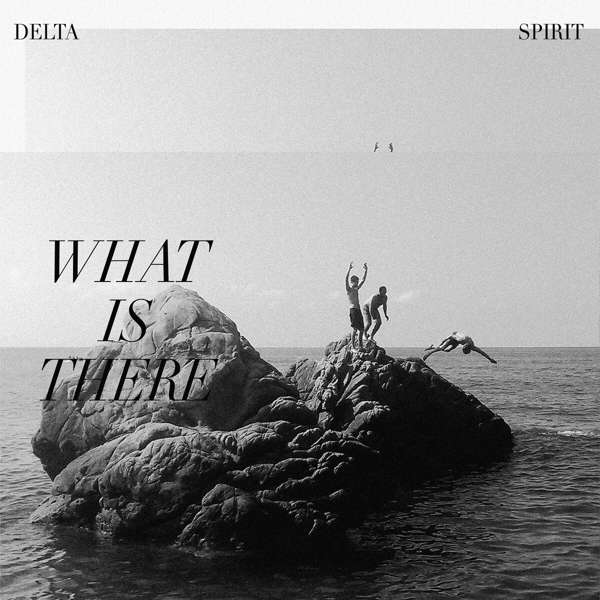 CD DELTA SPIRIT - WHAT IS THERE