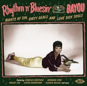 CD V/A - RHYTHM 'N' BLUESIN' BY THE BAYOU: NIGHTS OF SIN, DIRTY DEALS AND LOVE SICK SOULS