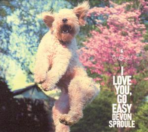 CD SPROULE, DEVON - I LOVE YOU, GO EASY