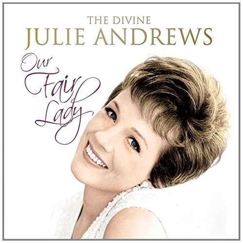 CD ANDREWS, JULIE - OUR FAIR LADY: THE DIVINE JULIE ANDREWS