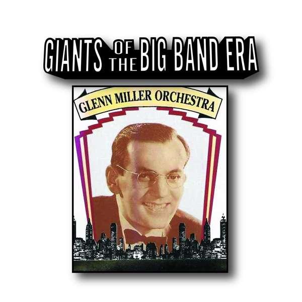 CD MILLER, GLENN -ORCHESTRA- - GIANTS OF THE BIG BAND ERA
