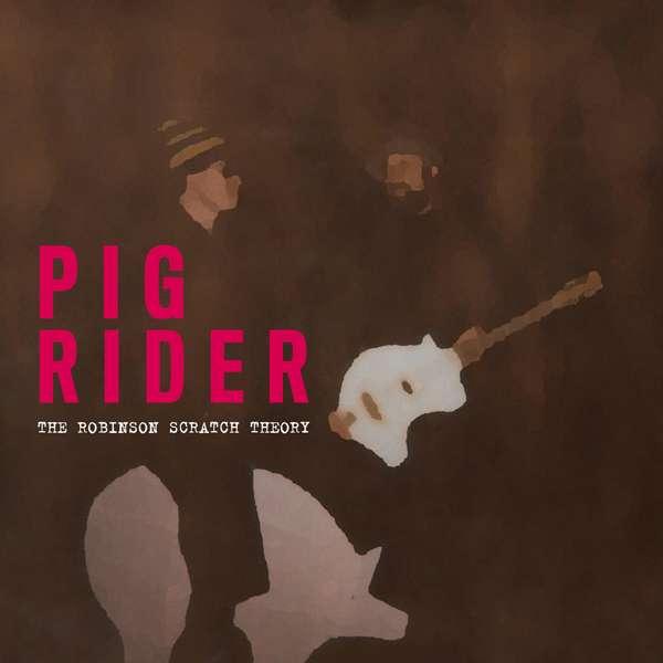 CD PIG RIDER - ROBINSON SCRATCH THEORY