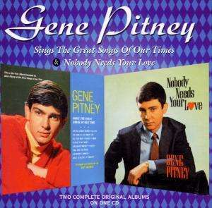 CD PITNEY, GENE - SINGS THE GREAT SONGS OF OUR TIMES / NOBODY NEEDS YOUR LOVE