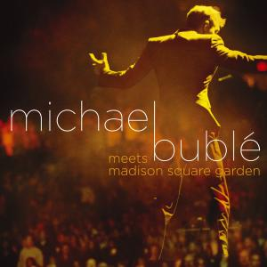 CD BUBLE, MICHAEL - MICHAEL BUBLE MEETS MADISON SQUARE GARDEN