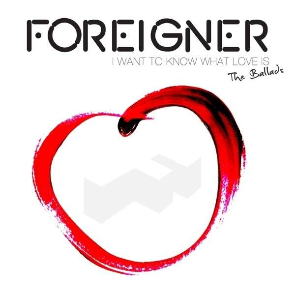 Foreigner - CD I WANT TO KNOW WHAT LOVE IS AND ALL THE BALLADS
