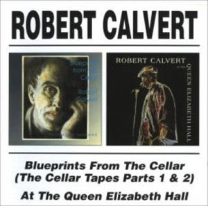 CD CALVERT, ROBERT - BLUEPRINTS FROM THE CELLAR/AT THE QUEEN ELIZABETH HALL