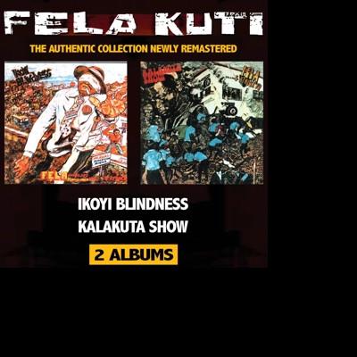 CD KUTI, FELA - IKOYI BLINDNESS/KALAKUTA SHOW