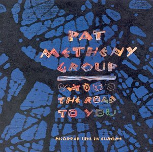 CD METHENY, PAT GROUP - ROAD TO YOU,THE
