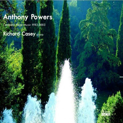 CD CASEY, RICHARD - ANTHONY POWERS: COMPLETE PIANO MUSIC 1983-2003