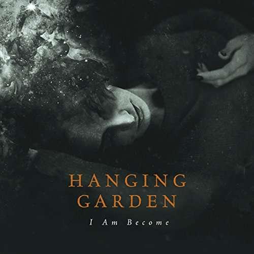 CD HANGING GARDEN - I AM BECOME