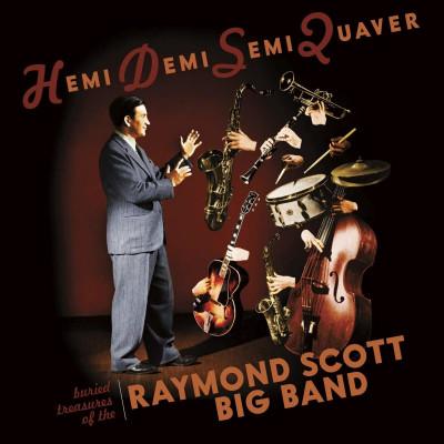 CD SCOTT, RAYMOND -BIG BAND- - HEMIDEMISEMIQUAVER - BURIED TREASURES OF THE RAYMOND SCOTT BIG BAND
