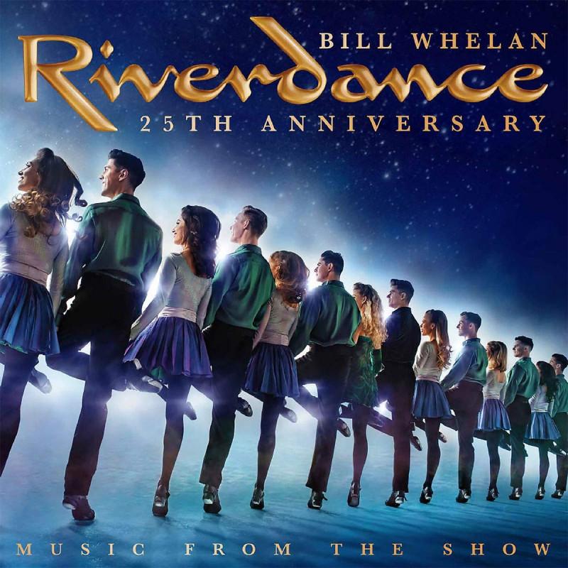 CD WHELAN BILL - RIVERDANCE 25TH ANNIVERSARY: MUSIC FROM THE SHOW