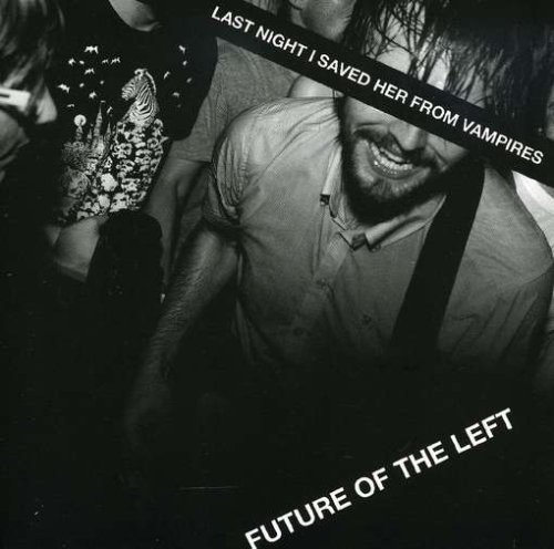 CD FUTURE OF THE LEFT - LAST NIGHT I SAVED HER FROM VAMPIRES