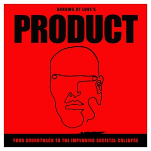 CD ARROWS OF LOVE - PRODUCT: YOUR SOUNDTRACK TO THE IMPENDING SOCIETAL COLLAPSE
