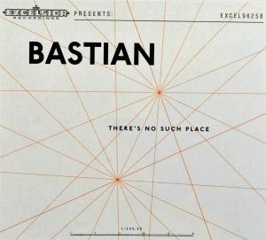 CD BASTIAN - THERE'S NO SUCH PLACE