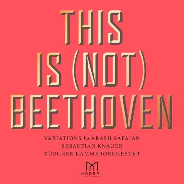Arash Safaian, Sebastian Knauer & Zürcher Kammerorchester - CD This Is (Not) Beethoven