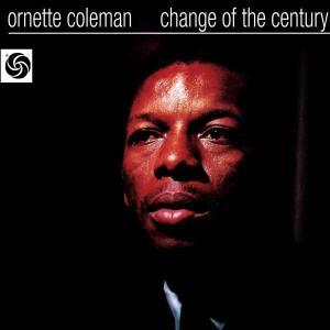 CD COLEMAN, ORNETTE - CHANGE OF THE CENTURY