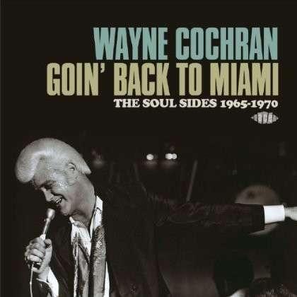CD COCHRAN, WAYNE - GOIN' BACK TO MIAMI