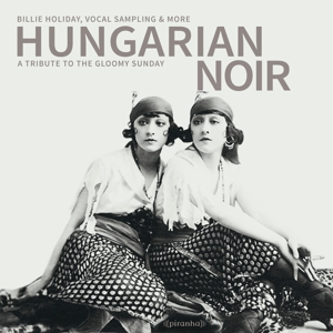 CD HOLIDAY, BILLY .=V/A= - HUNGARIAN NOIR - A TRIBUTE TO THE GLOOMY SUNDAY
