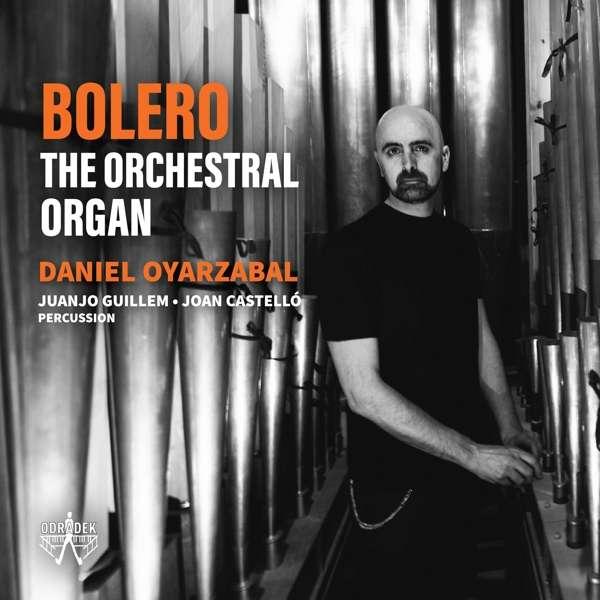 CD OYARZABAL, DANIEL - BOLERO - THE ORCHESTRAL ORGAN